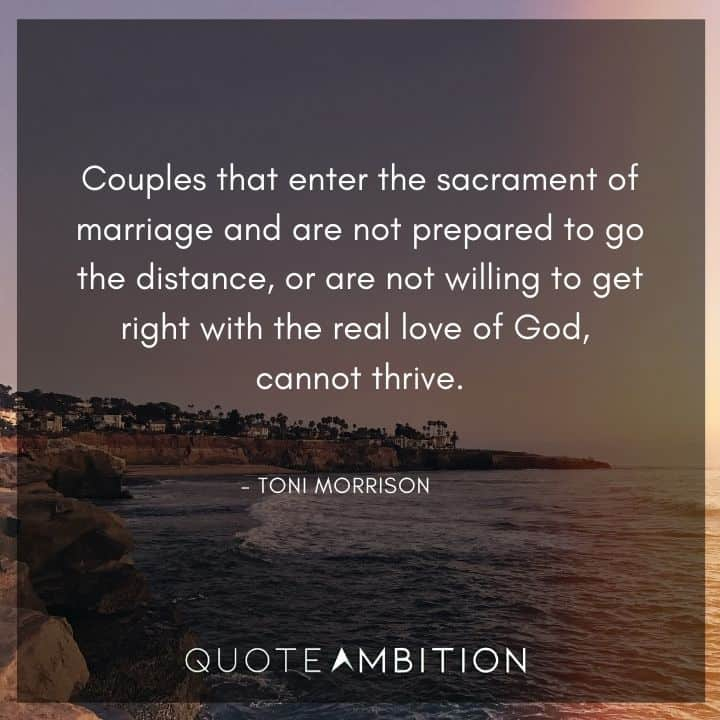 Toni Morrison Quote - Couples that enter the sacrament of marriage and are not prepared to go the distance
