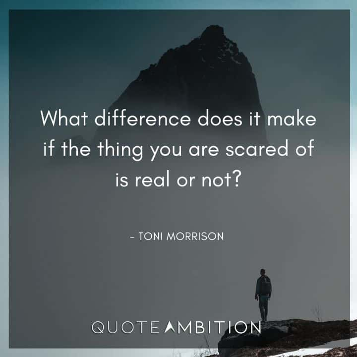 Toni Morrison Quote - Thing you are scared of