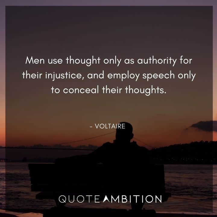 Voltaire Quote - Men use thought only as authority for their injustice