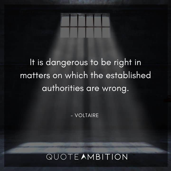 Voltaire Quote - It is dangerous to be right in matters