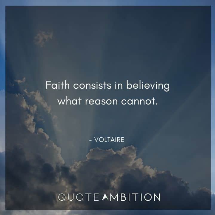 Voltaire Quote - Faith consists in believing what reason cannot.