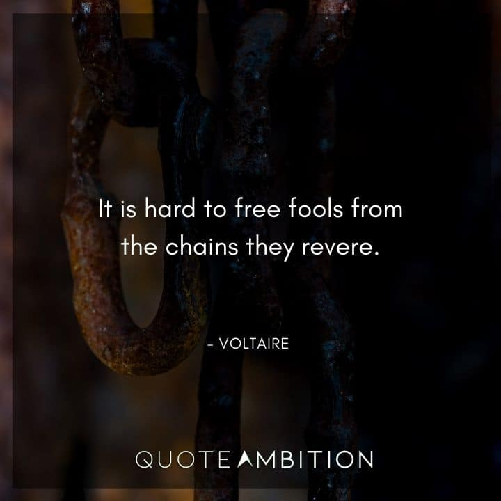 Voltaire Quote - It is hard to free fools from the chains they revere