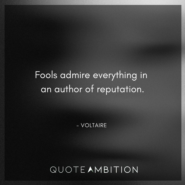 Voltaire Quote - Fools admire everything in an author of reputation