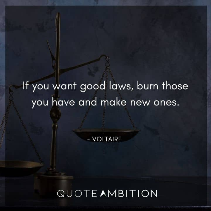 Voltaire Quote - If you want good laws, burn those you have and make new ones