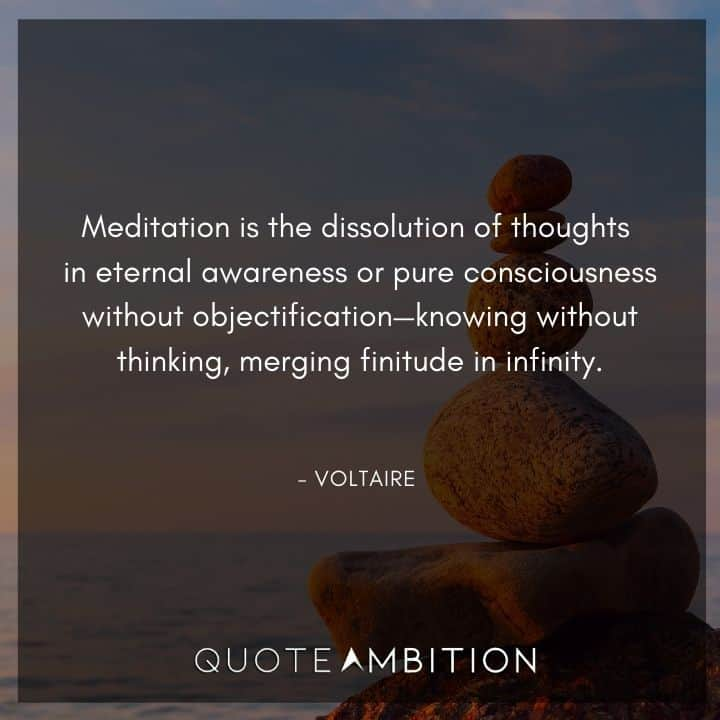 Voltaire Quote - Meditation is the dissolution of thoughts