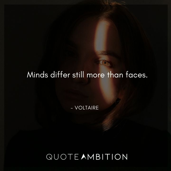 Voltaire Quote - Minds differ still more than faces.