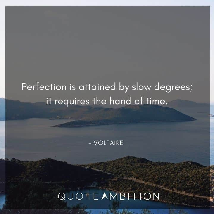 Voltaire Quote - Perfection is attained by slow degrees