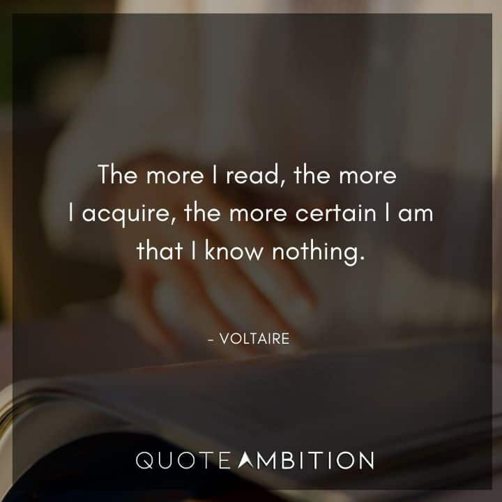 Voltaire Quote - The more I read, the more I acquire