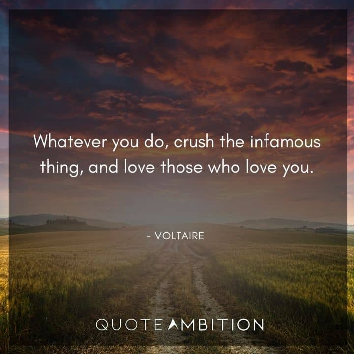 Voltaire Quote - Whatever you do, crush the infamous thing