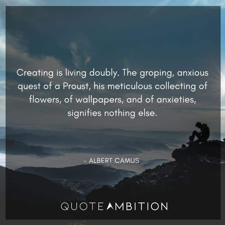 Albert Camus Quote - Creating is living doubly.