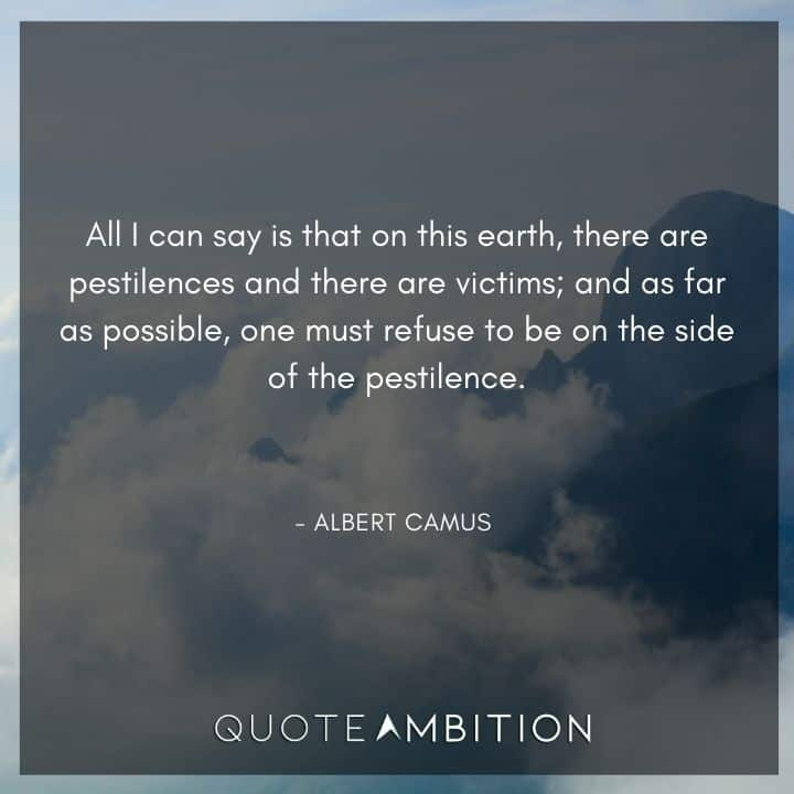 Albert Camus Quote - All I can say is that on this earth, there are pestilences and there are victims.