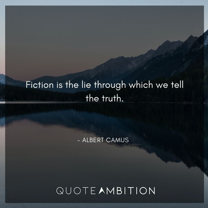 Albert Camus Quote - Fiction is the lie through which we tell the truth.