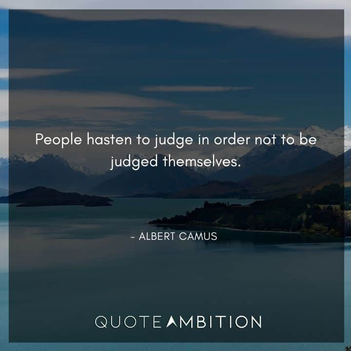 Albert Camus Quote - People hasten to judge in order not to be judged themselves.