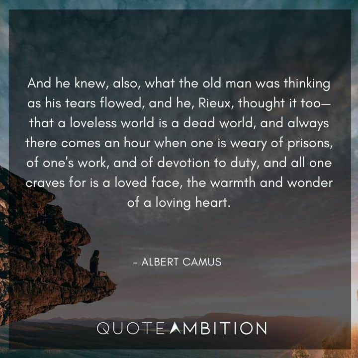 Albert Camus Quote - And he knew, also, what the old man was thinking as his tears flowed, and he, Rieux, thought it too.