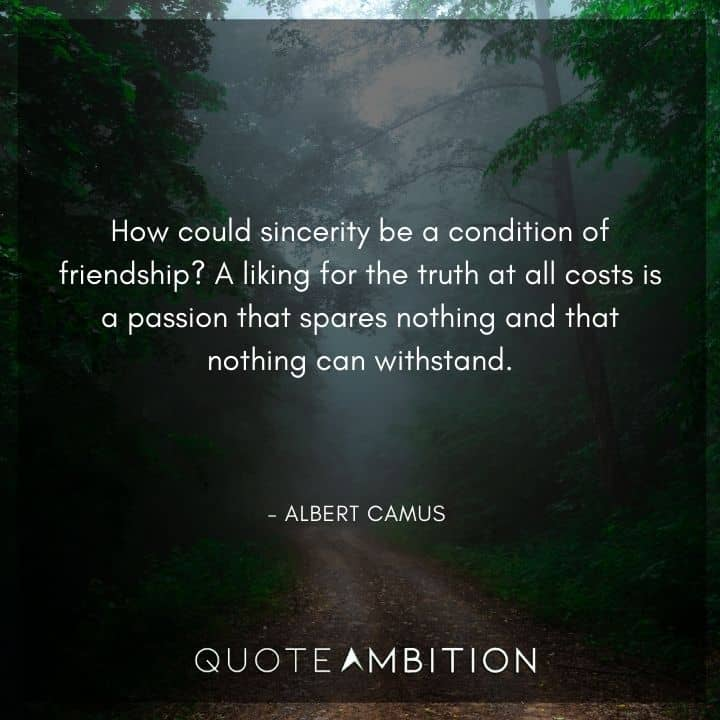 Albert Camus Quote - How could sincerity be a condition of friendship?