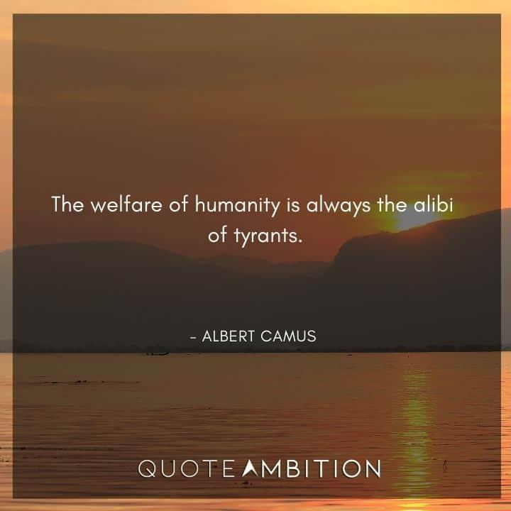 Albert Camus Quote - The welfare of humanity is always the alibi of tyrants.