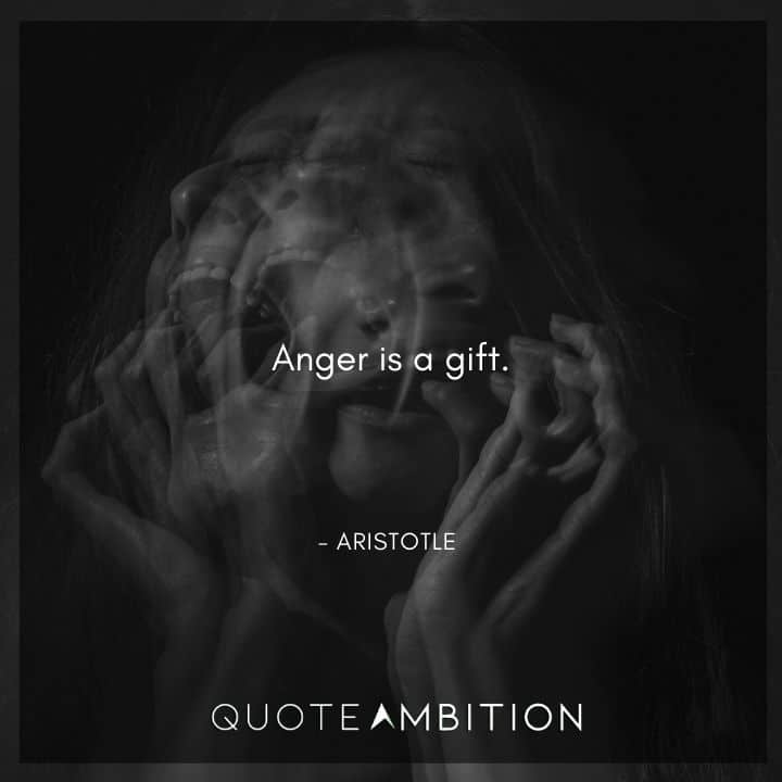Aristotle Quote - Anger is a gift.