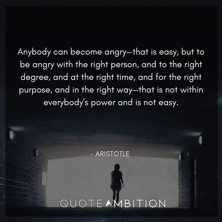 Aristotle Quote - Anybody can become angry, that is easy