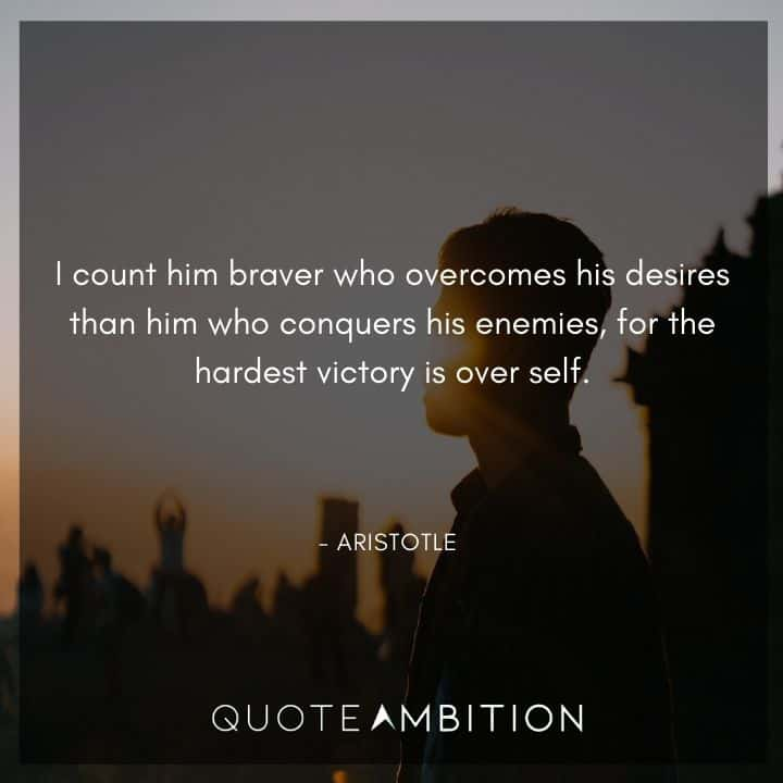 Aristotle Quote - I count him braver who overcomes his desires than him who conquers his enemies.