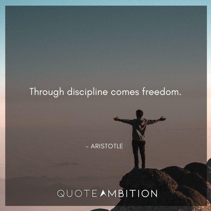 Aristotle Quote - Through discipline comes freedom.