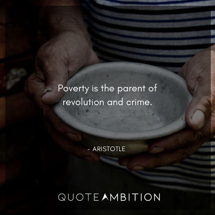 Aristotle Quote - Poverty is the parent of revolution and crime.