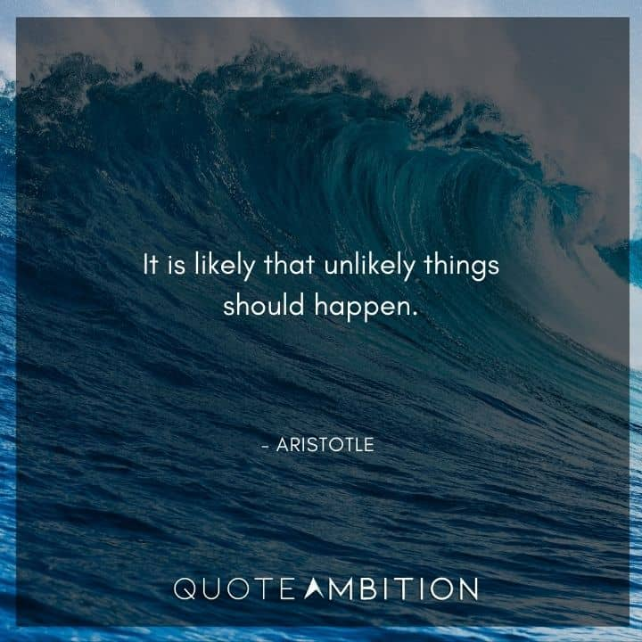 Aristotle Quote - It is likely that unlikely things should happen.