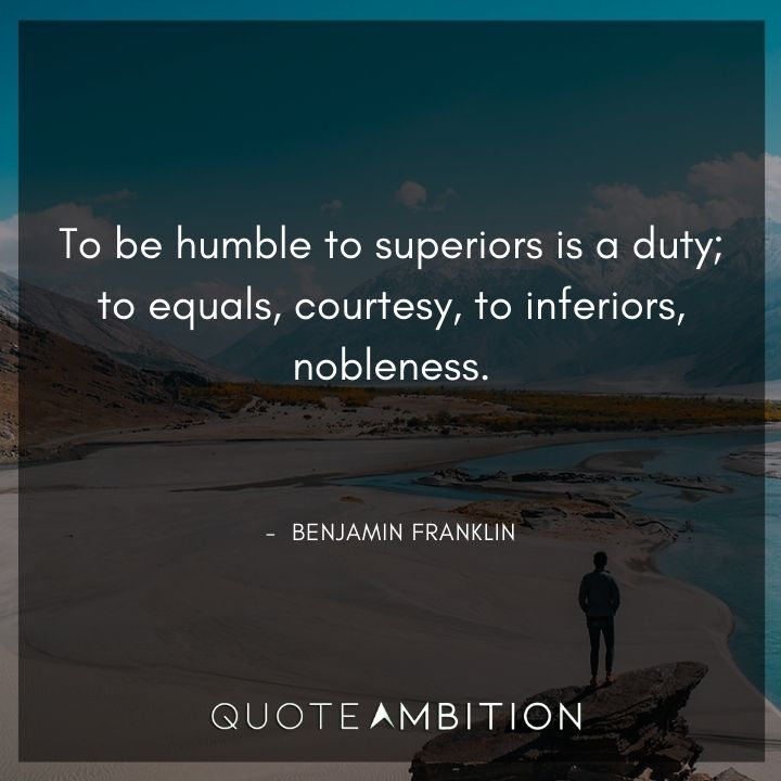 Benjamin Franklin Quotes - To be humble to superiors is a duty.