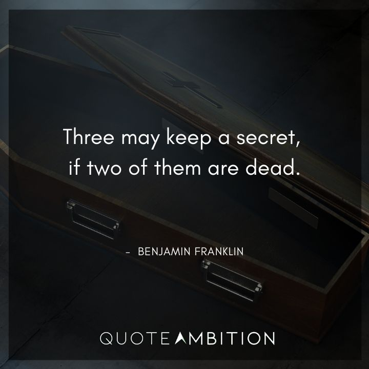 Benjamin Franklin Quotes - Three may keep a secret, if two of them are dead.