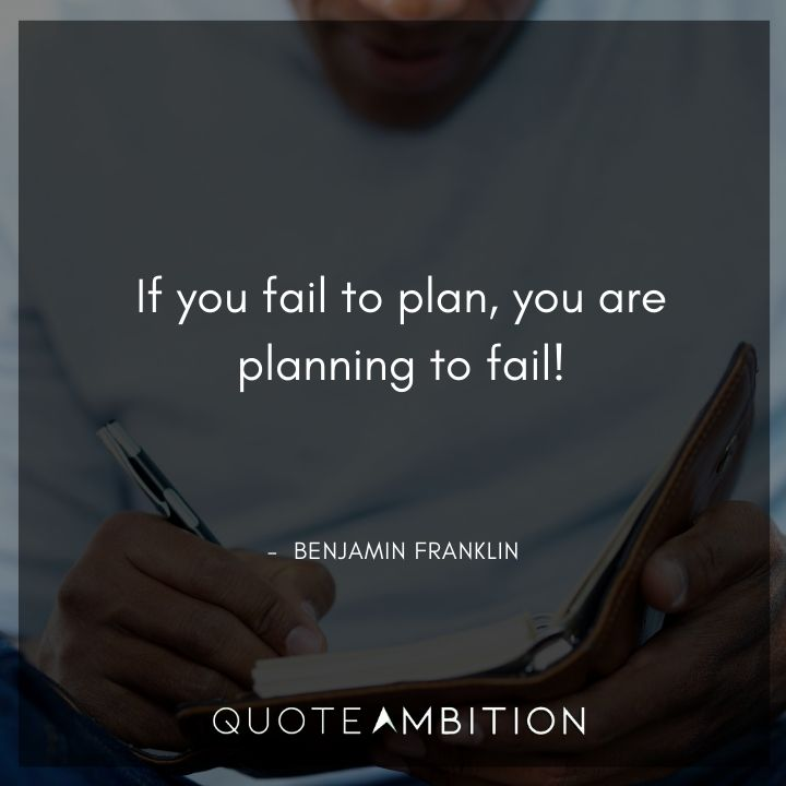 Benjamin Franklin Quotes - If you fail to plan, you are planning to fail.