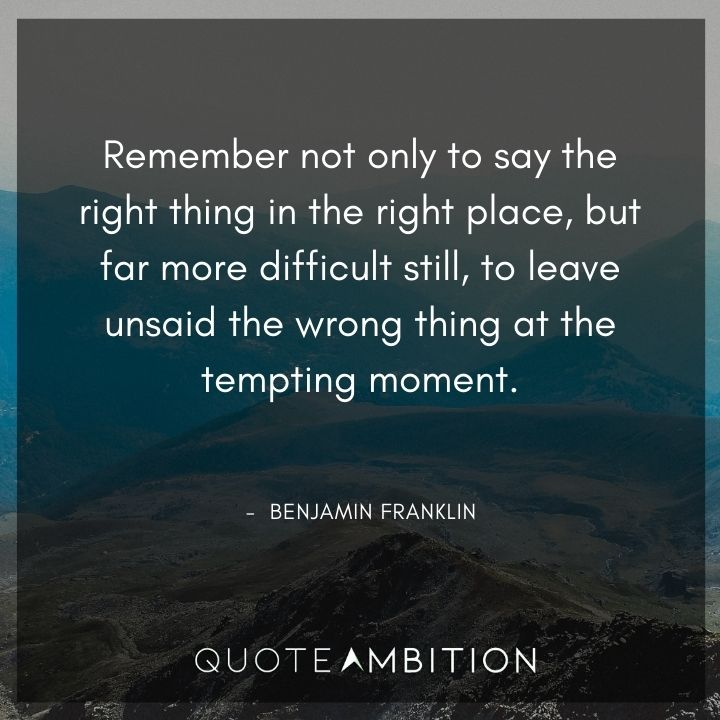 Benjamin Franklin quotes on saying the right thing in the right place.