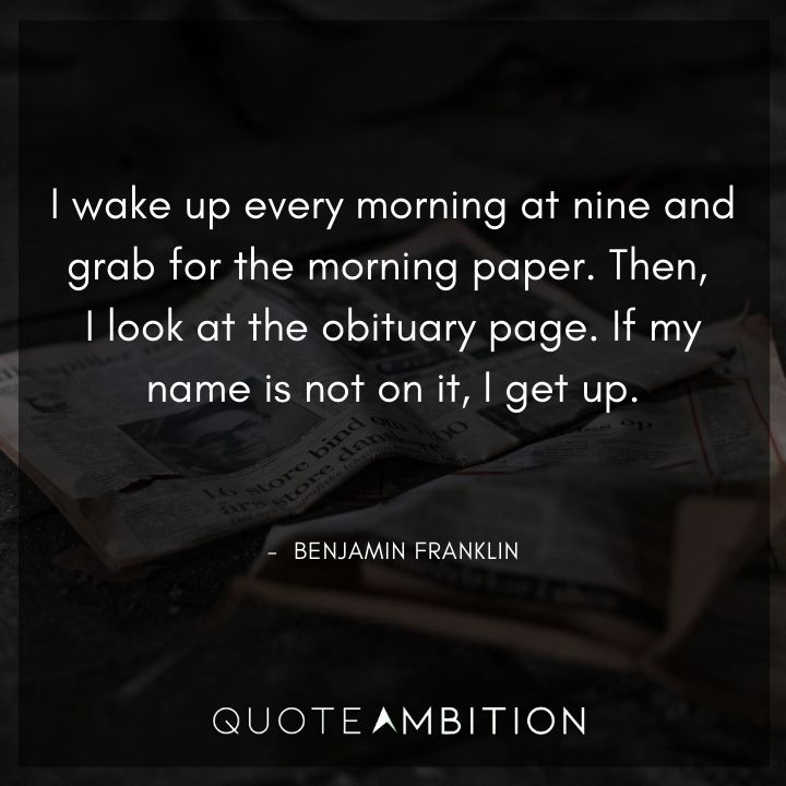 Benjamin Franklin Quotes - I wake up every morning at nine and grab for the morning paper.