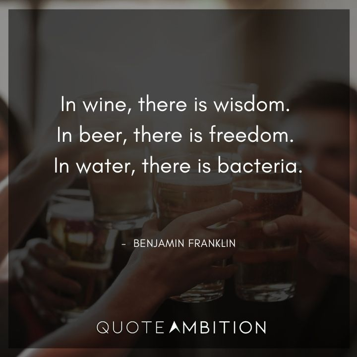 Benjamin Franklin Quotes - In wine, there is wisdom.
