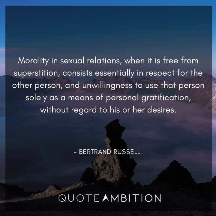 Bertrand Russell Quote - Morality in sexual relations, when it is free from superstition, consists essentially in respect for the other person.