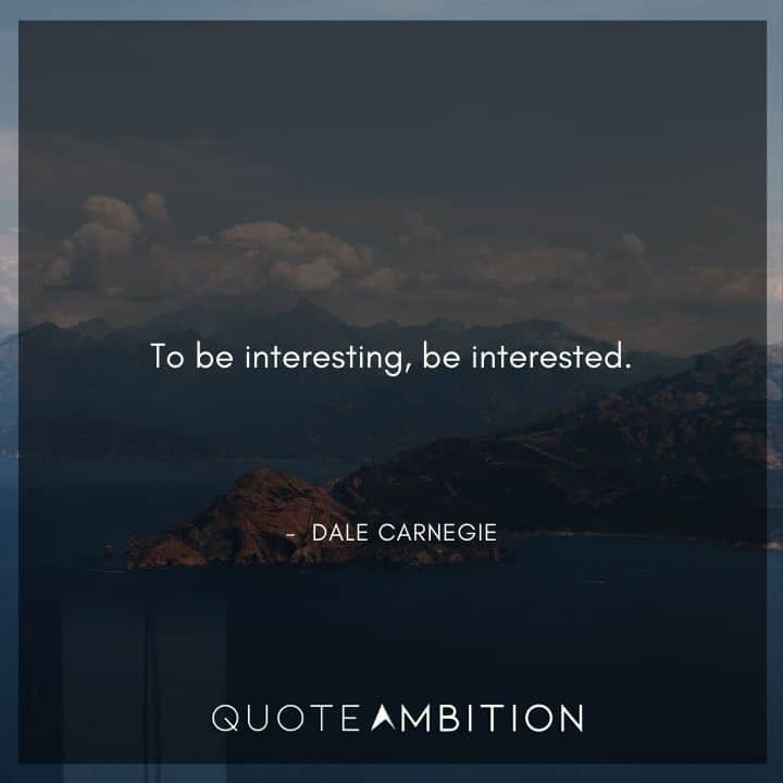Dale Carnegie Quotes on Being Interested