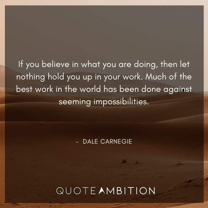 Dale Carnegie Quotes - If you believe in what you are doing, then let nothing hold you up in your work.