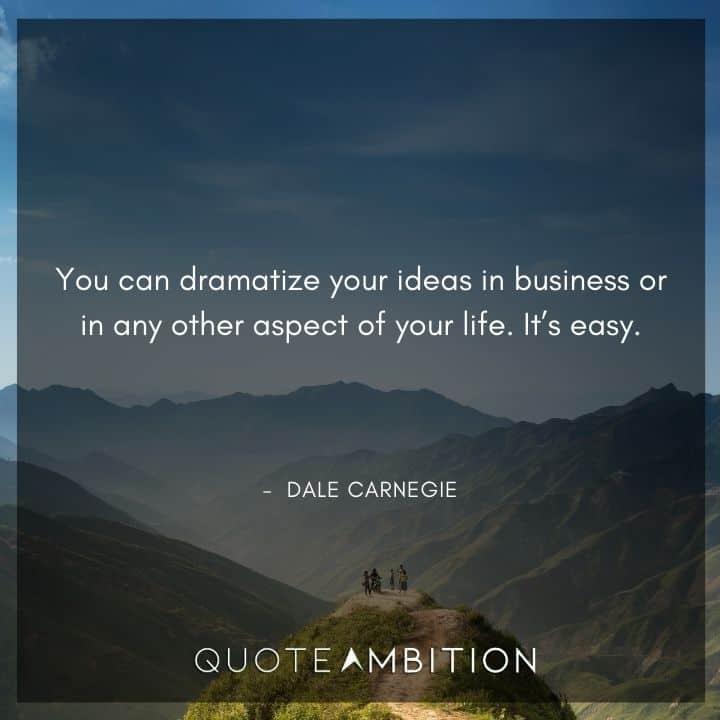 Dale Carnegie Quotes on Dramatizing