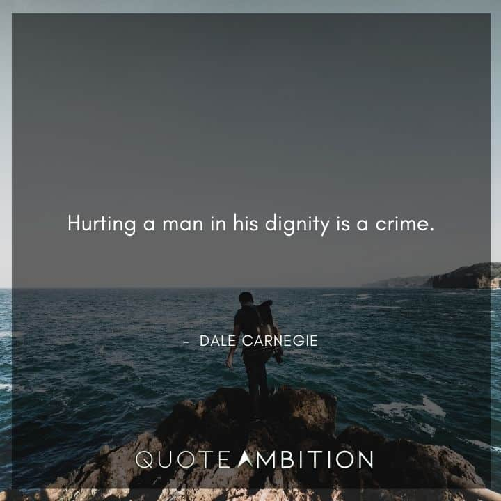 Dale Carnegie Quotes - Hurting a man in his dignity is a crime.