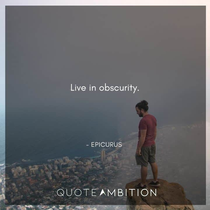 Epicurus Quote - Live in obscurity.