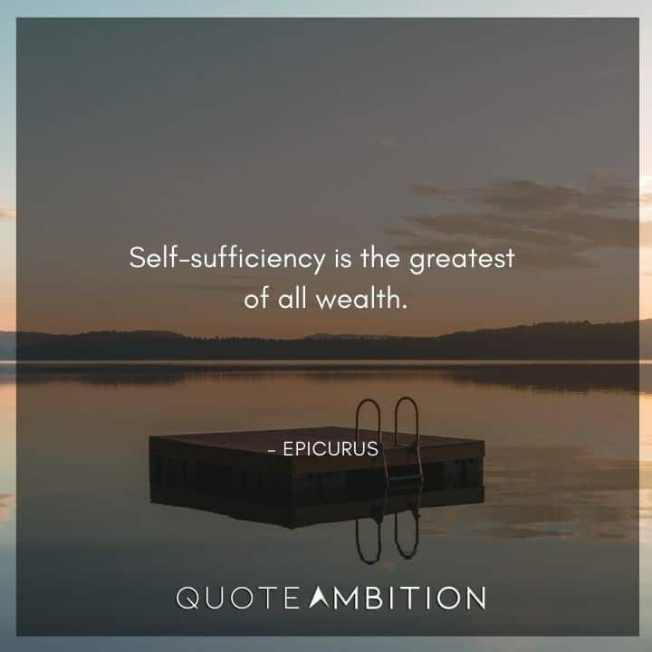 Epicurus Quote - Self-sufficiency is the greatest of all wealth.