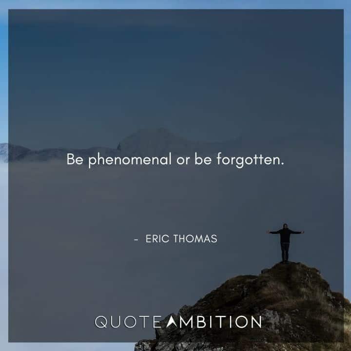 Eric Thomas Quotes on Being Phenomenal
