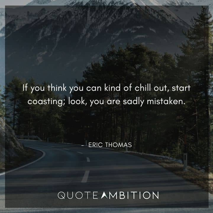 Eric Thomas Quotes on Chilling Out
