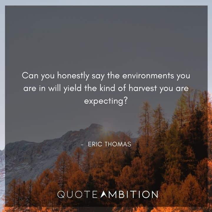 Eric Thomas Quotes on Environments
