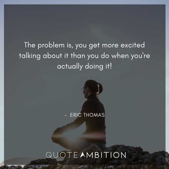 Eric Thomas Quotes on Being Excited When Doing