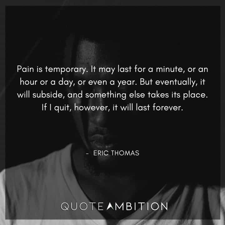 Eric Thomas Quotes - Pain is temporary.