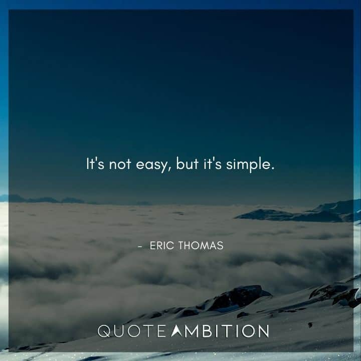 Eric Thomas Quotes - It's not easy, but it's simple.