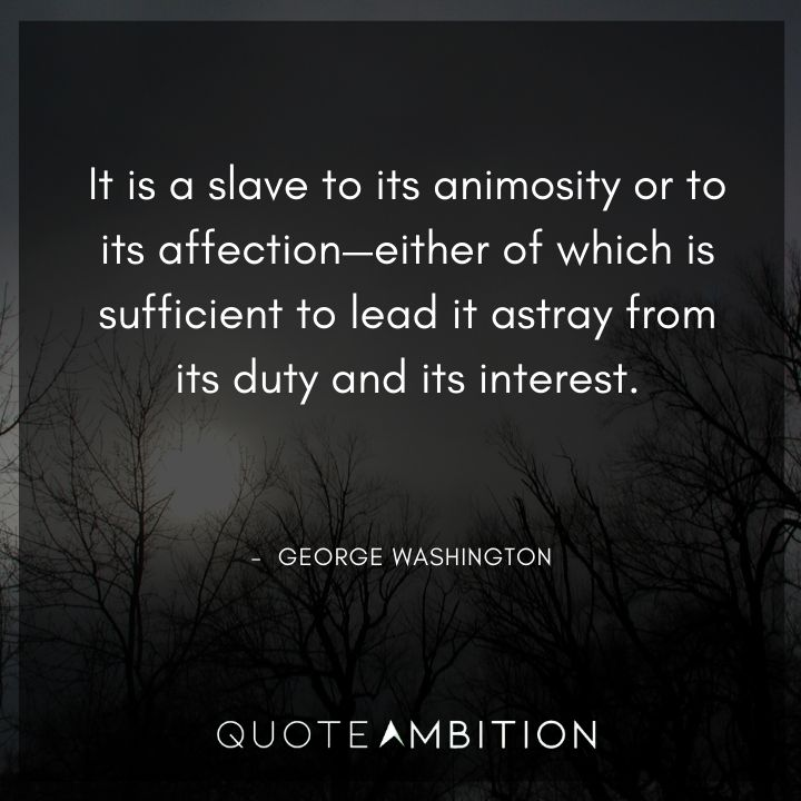 George Washington Quotes - It is a slave to its animosity or to its affection