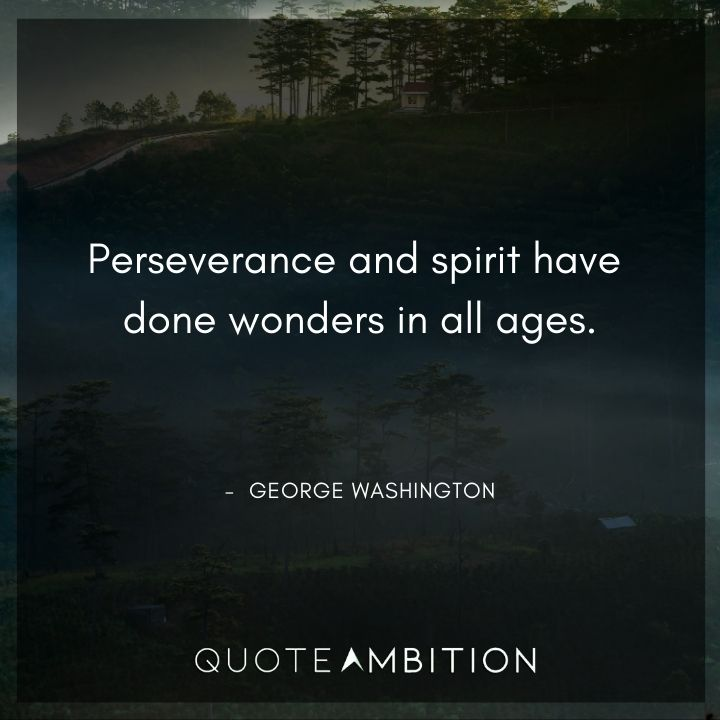 George Washington Quotes - Perseverance and spirit have done wonders in all ages.