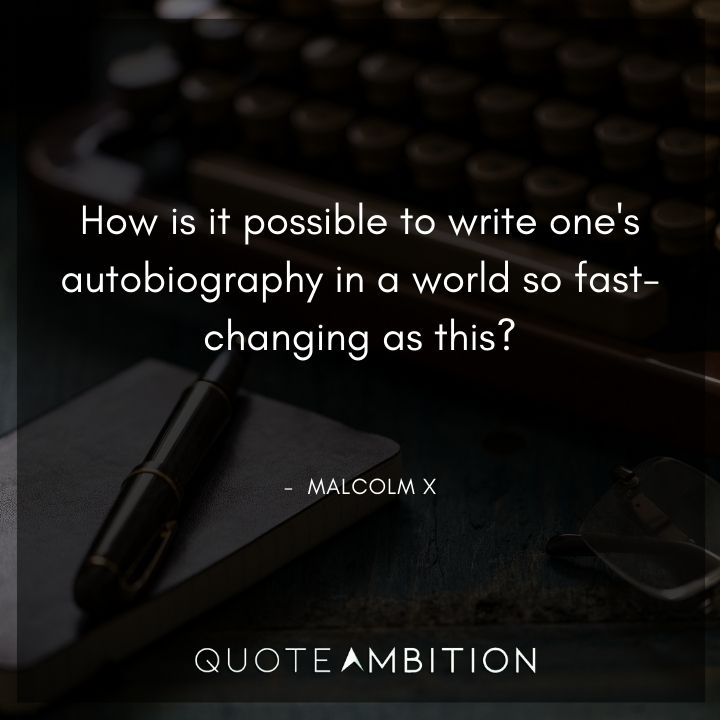 Malcolm X Quotes on Writing an Autobiography