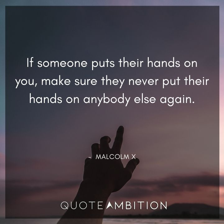 Malcolm X Quotes on Putting Hands on People