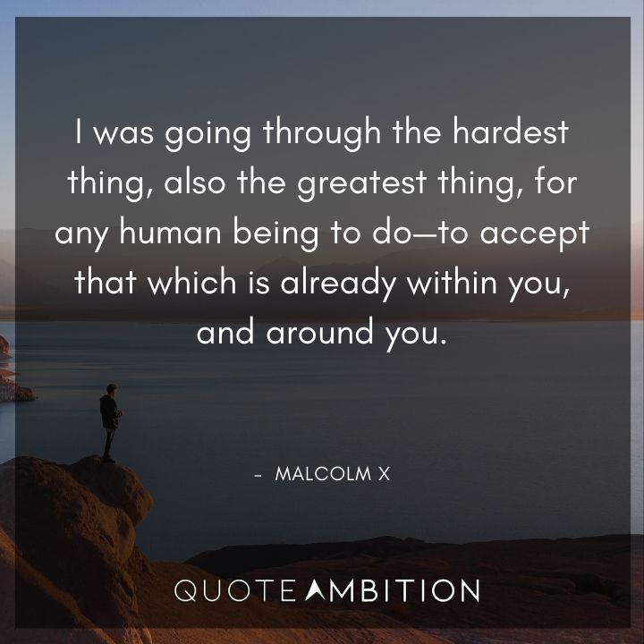 Malcolm X Quotes on Going Through the Hardest Thing.